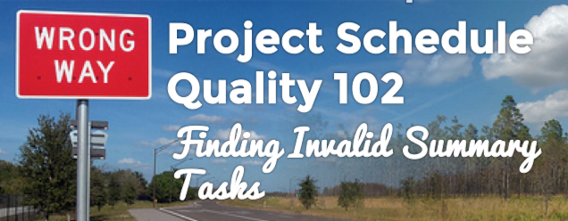 Project Schedule Quality 102:  Finding Invalid Summary Tasks