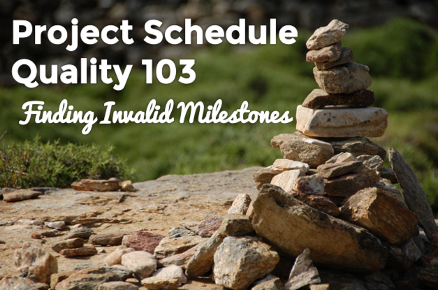 Project Schedule Quality 103: Finding Invalid Milestones