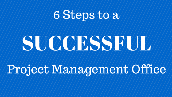 6 Steps to a Successful Project Management Office
